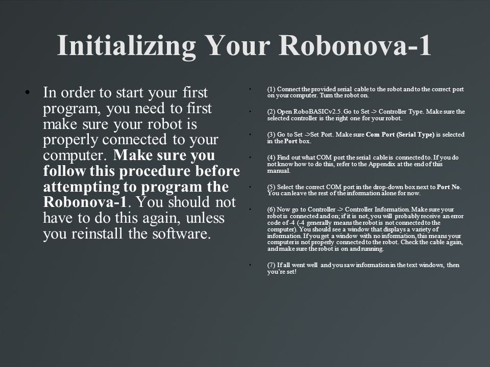 Initializing Your Robonova-1 In order to start your first program, you need to first make sure your robot is properly connected to your computer. Make
