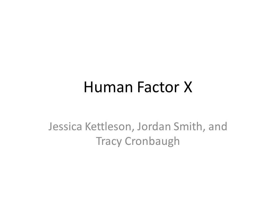 Human Factor X Jessica Kettleson, Jordan Smith, and Tracy Cronbaugh