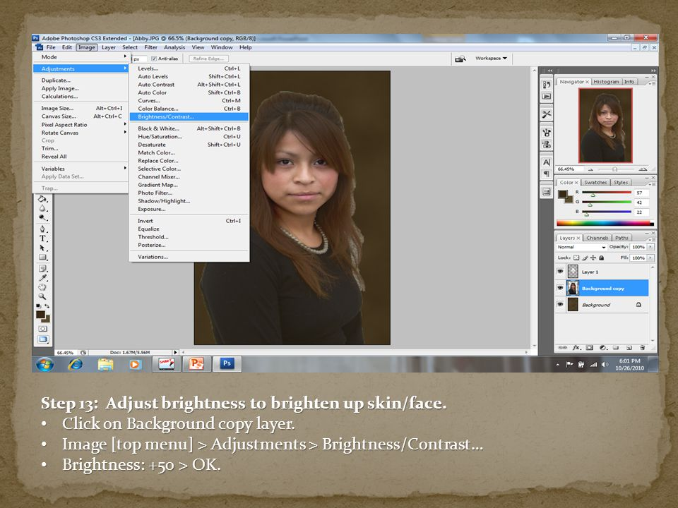 Step 13: Adjust brightness to brighten up skin/face. Click on Background copy layer. Click on Background copy layer. Image [top menu] > Adjustments >