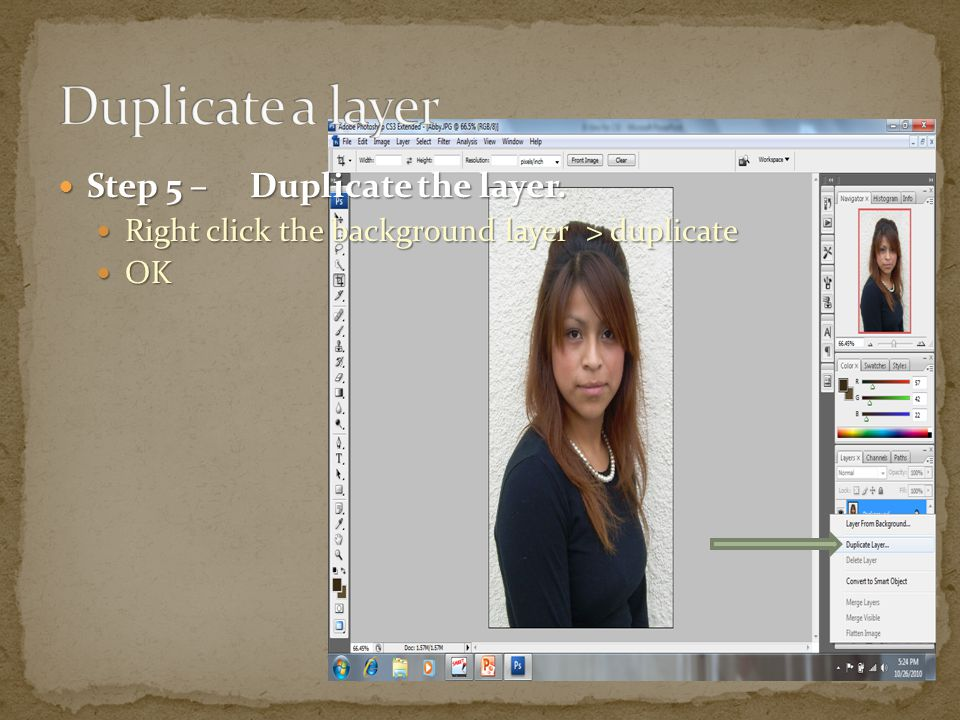 Step 5 –Duplicate the layer. Step 5 –Duplicate the layer.