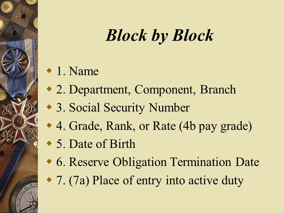 Block by Block  7b- Home of record at time of entry  8a- Last duty assignment  8b- Station where separated  9.