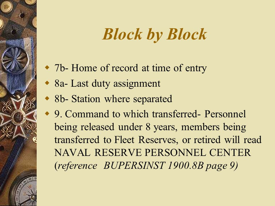 Block by Block  7b- Home of record at time of entry  8a- Last duty assignment  8b- Station where separated  9.