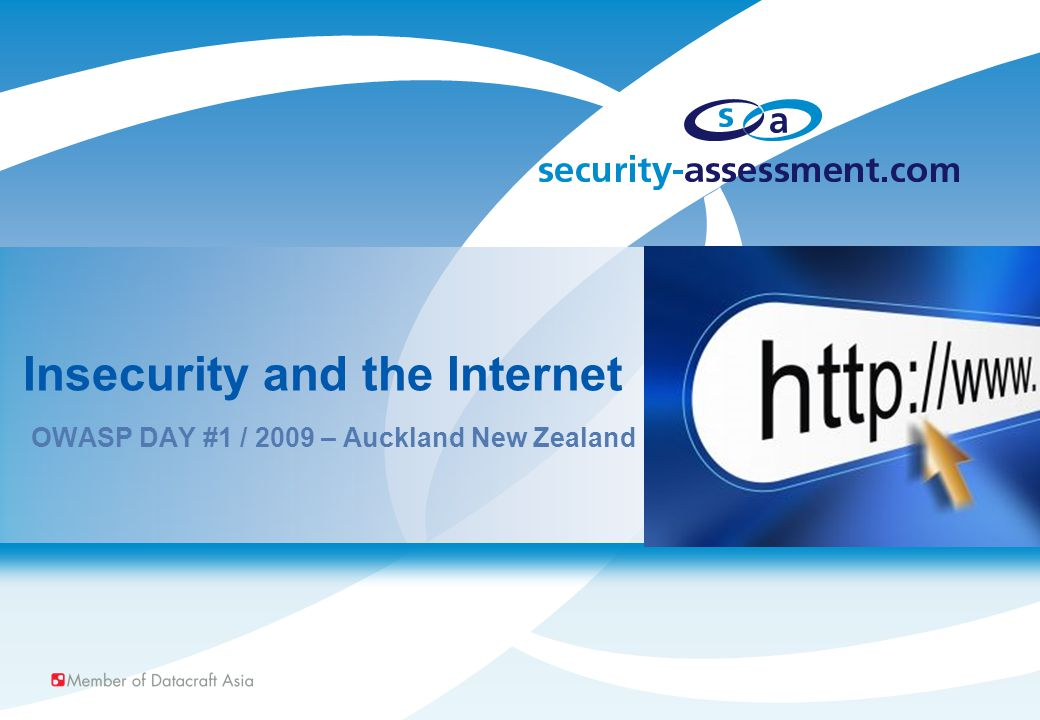 Insecurity and the Internet OWASP DAY #1 / 2009 – Auckland New Zealand