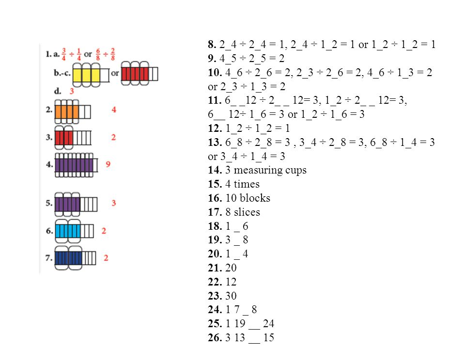8. 2_4 ÷ 2_4 = 1, 2_4 ÷ 1_2 = 1 or 1_2 ÷ 1_2 = 1 9. 4_5 ÷ 2_5 = 2 10. 4_6 ÷ 2_6 = 2, 2_3 ÷ 2_6 = 2, 4_6 ÷ 1_3 = 2 or 2_3 ÷ 1_3 = 2 11. 6_ _12 ÷ 2_ _ 1