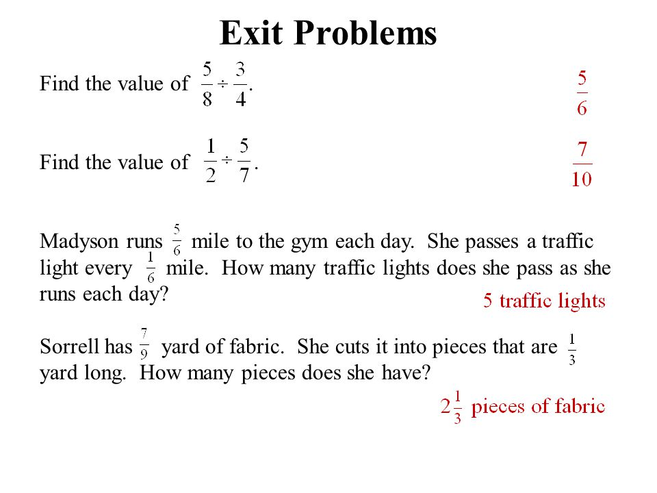 Exit Problems Find the value of. Madyson runs mile to the gym each day. She passes a traffic light every mile. How many traffic lights does she pass a
