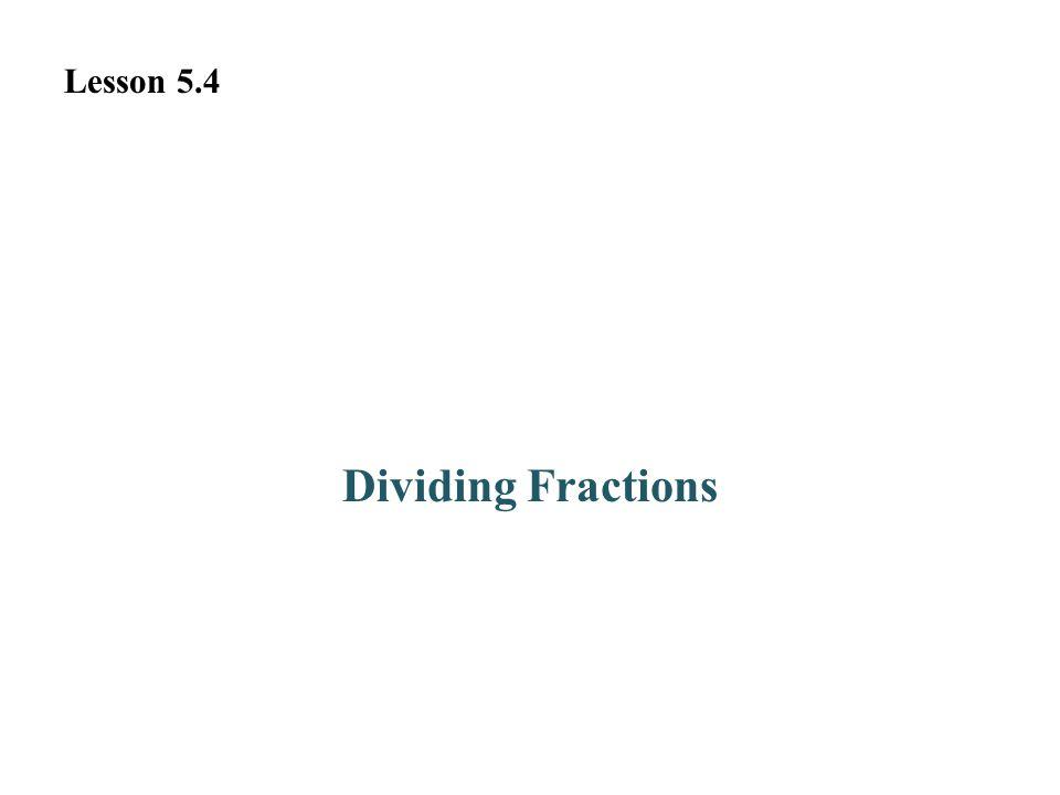 Dividing Fractions Lesson 5.4