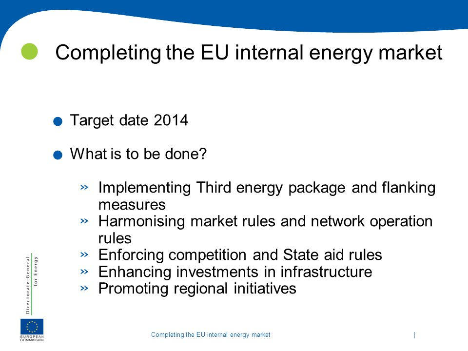   Completing the EU internal energy market Implementing the Third energy package.