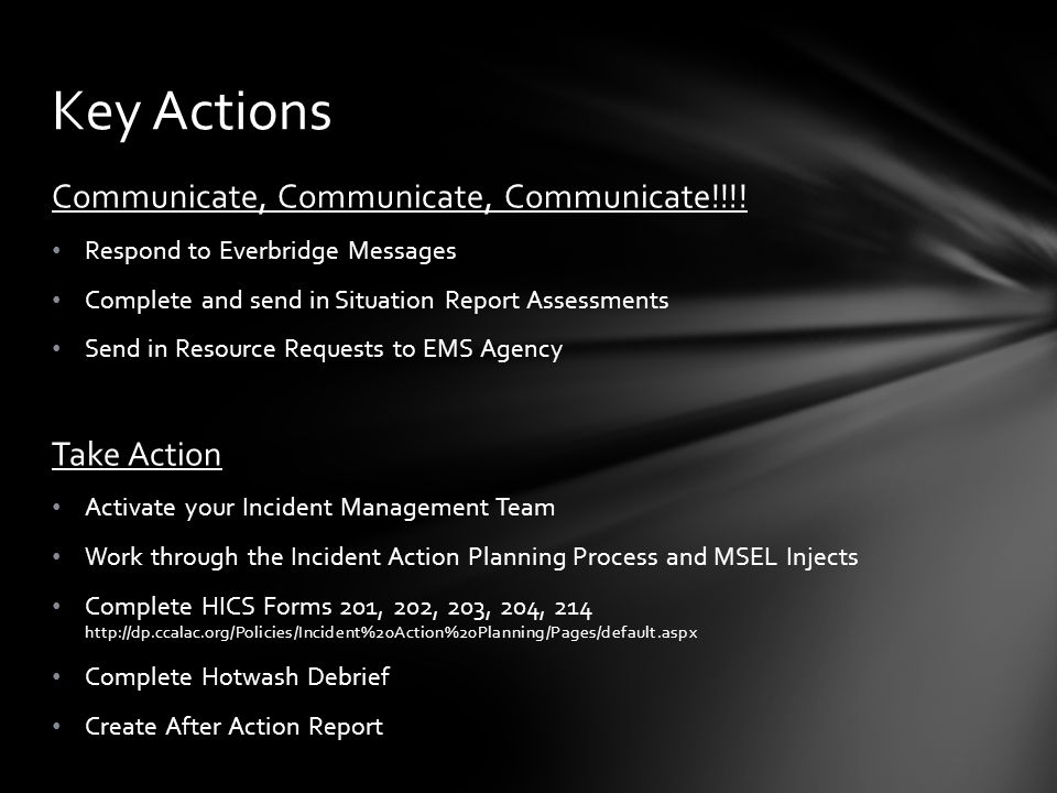 Communicate, Communicate, Communicate!!!! Respond to Everbridge Messages Complete and send in Situation Report Assessments Send in Resource Requests t
