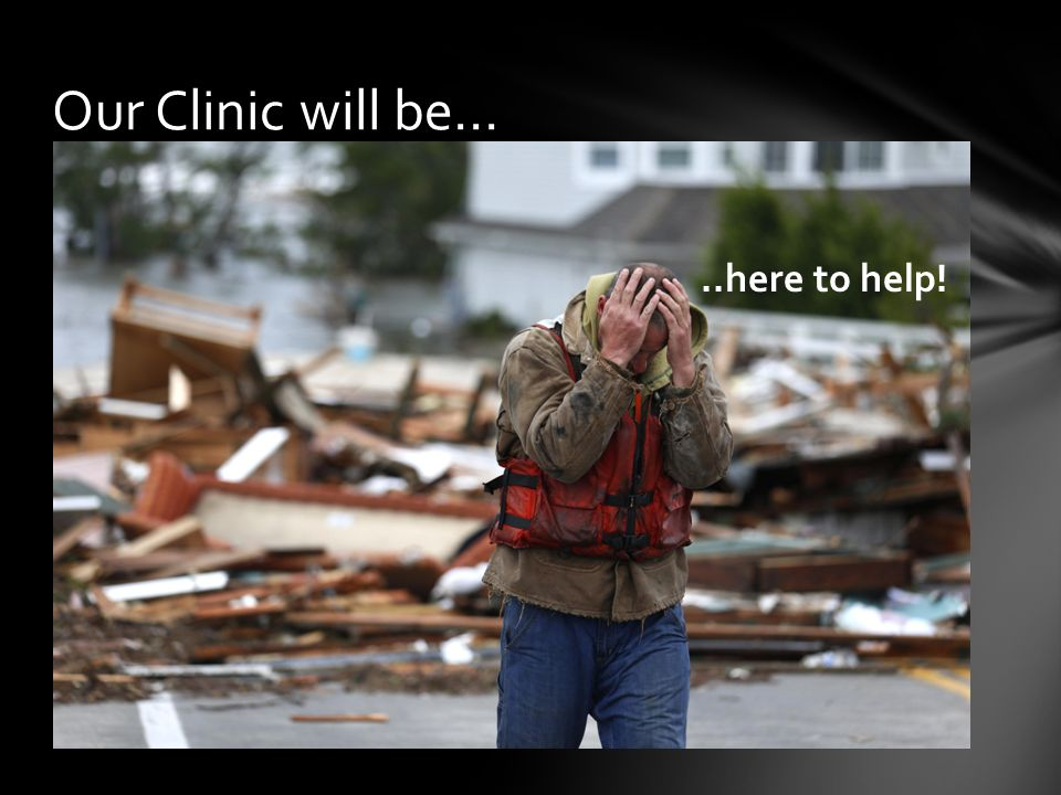 Our Clinic will be…..here to help!