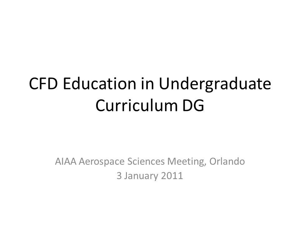 CFD Education in Undergraduate Curriculum DG AIAA Aerospace Sciences Meeting, Orlando 3 January 2011
