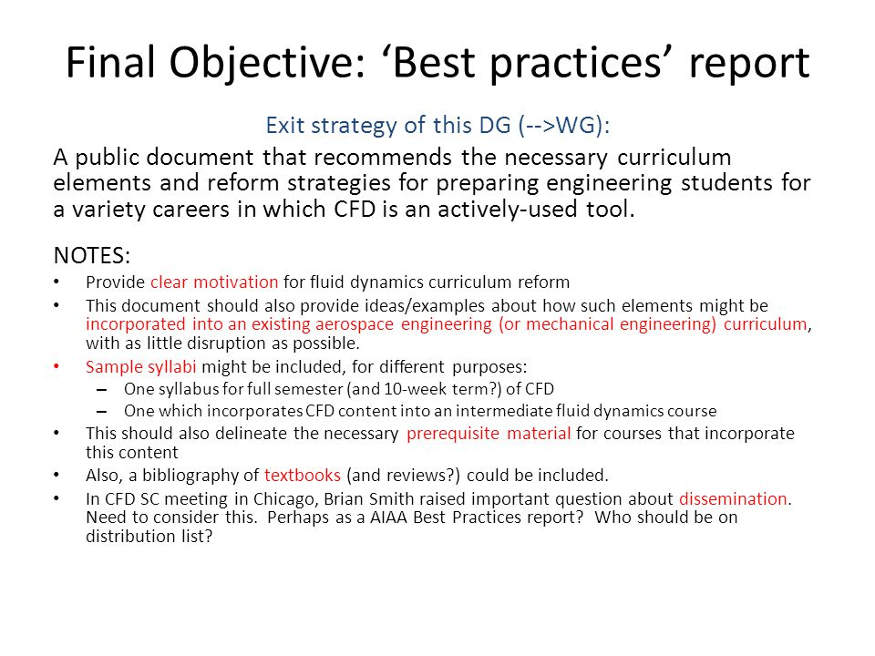 Final Objective: 'Best practices' report Exit strategy of this DG (-->WG): A public document that recommends the necessary curriculum elements and reform strategies for preparing engineering students for a variety careers in which CFD is an actively-used tool.