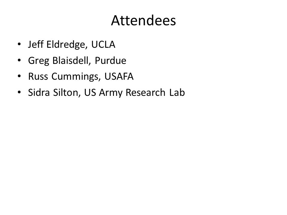 Attendees Jeff Eldredge, UCLA Greg Blaisdell, Purdue Russ Cummings, USAFA Sidra Silton, US Army Research Lab