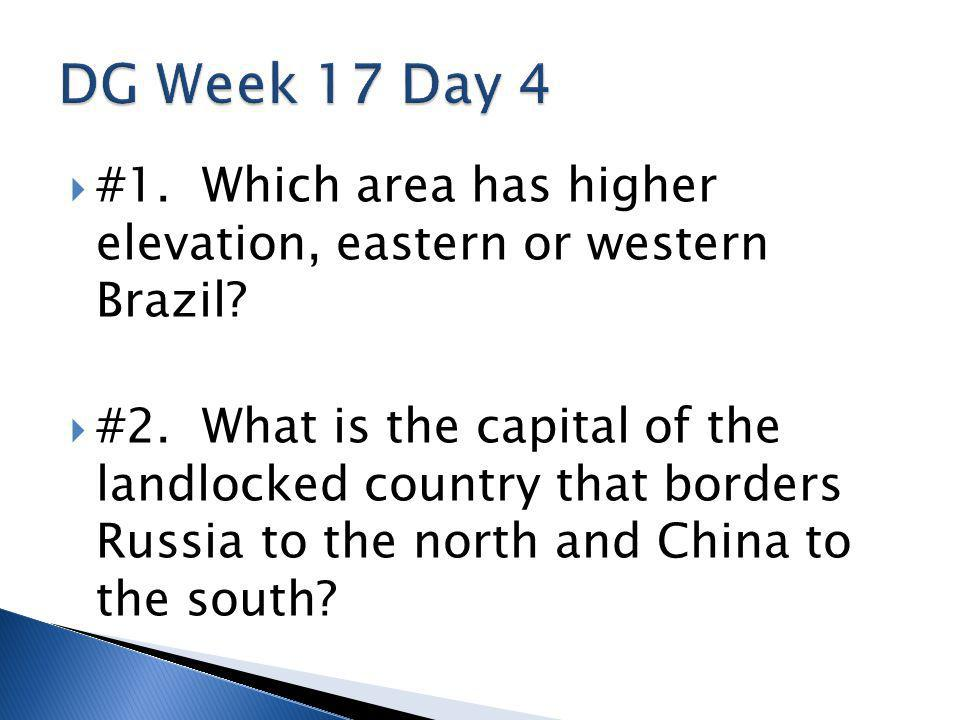  #1. Which area has higher elevation, eastern or western Brazil?  #2. What is the capital of the landlocked country that borders Russia to the north