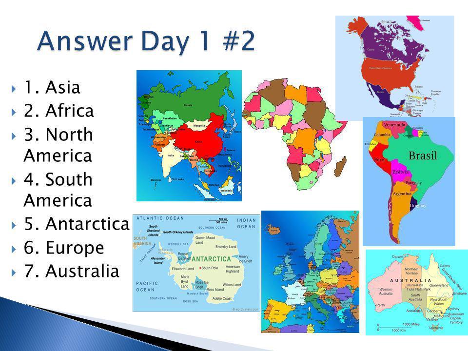  1. Asia  2. Africa  3. North America  4. South America  5. Antarctica  6. Europe  7. Australia