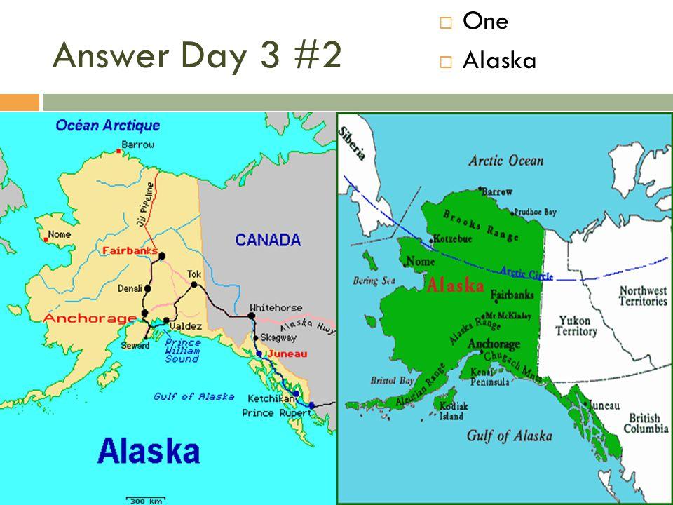 Answer Day 3 #2  One  Alaska