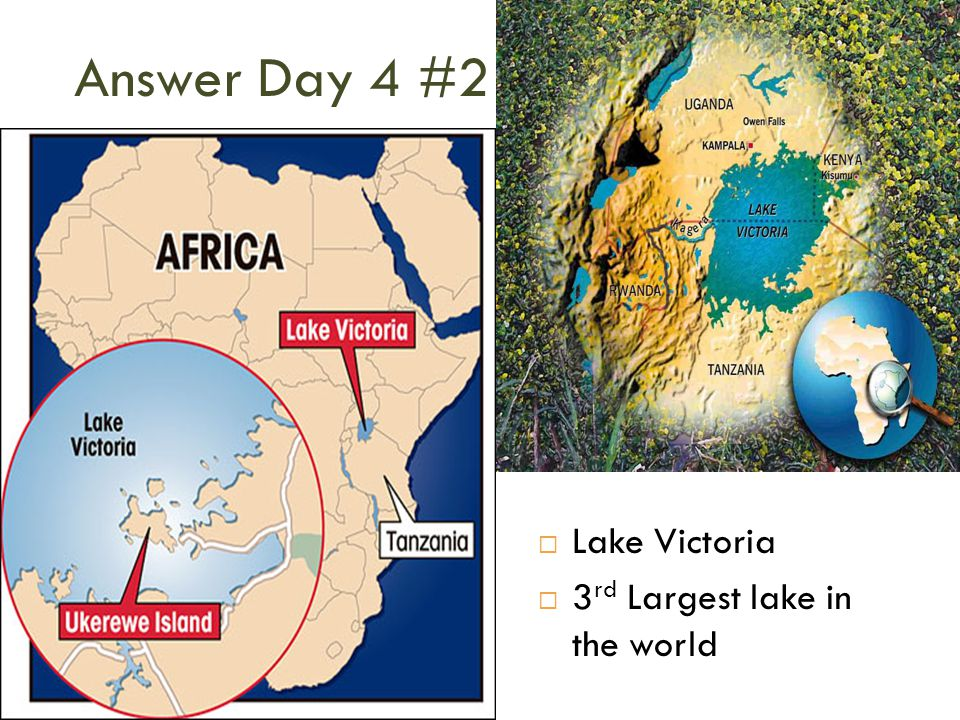 Answer Day 4 #2  Lake Victoria  3 rd Largest lake in the world