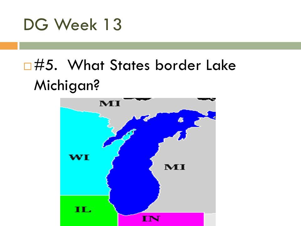 DG Week 13  #5. What States border Lake Michigan?