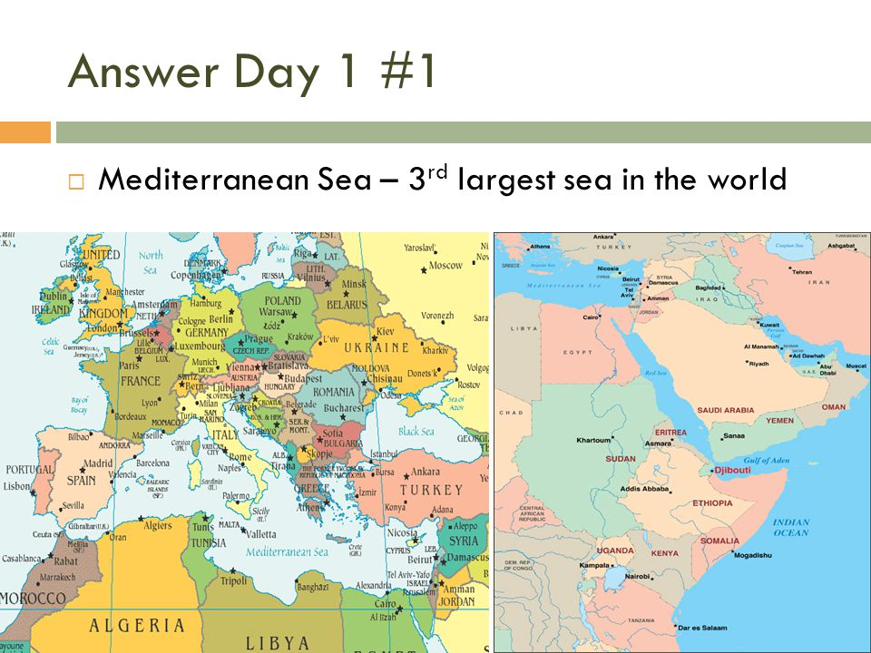 Answer Day 1 #1  Mediterranean Sea – 3 rd largest sea in the world