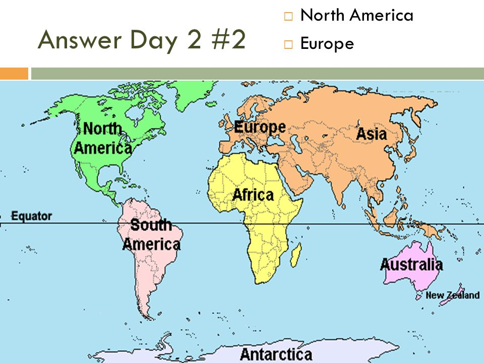 Answer Day 2 #2  North America  Europe