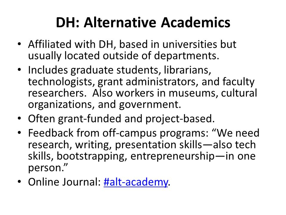DH: Alternative Academics Affiliated with DH, based in universities but usually located outside of departments.