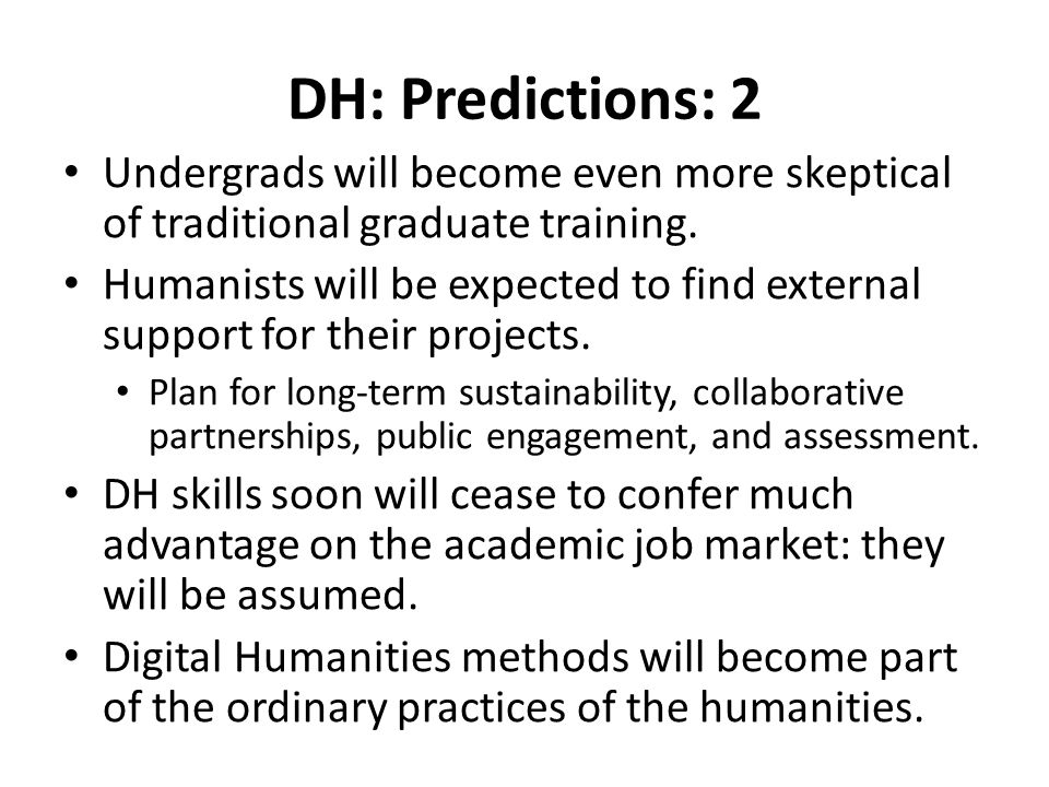 DH: Predictions: 2 Undergrads will become even more skeptical of traditional graduate training.