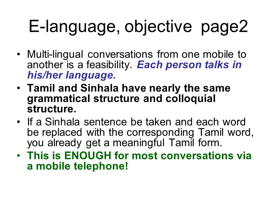 E-language, objective page2 Multi-lingual conversations from one mobile to another is a feasibility.