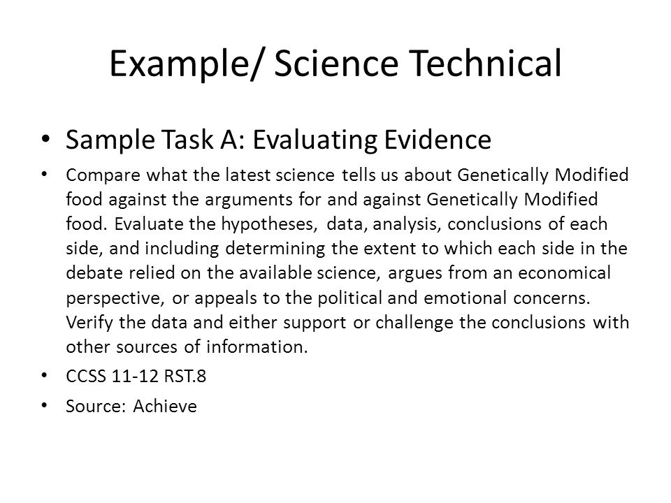 Example/ Science Technical Sample Task A: Evaluating Evidence Compare what the latest science tells us about Genetically Modified food against the arg