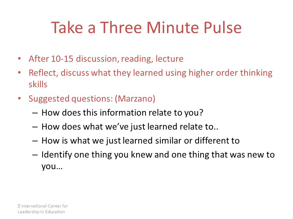 Take a Three Minute Pulse After 10-15 discussion, reading, lecture Reflect, discuss what they learned using higher order thinking skills Suggested que