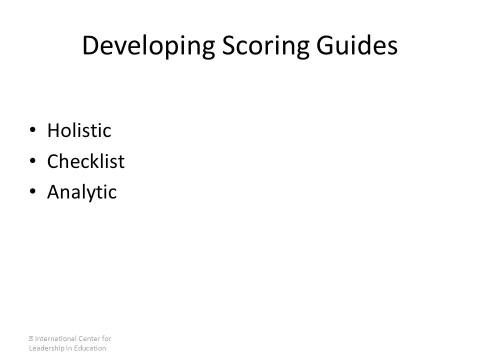 Developing Scoring Guides Holistic Checklist Analytic  International Center for Leadership in Education
