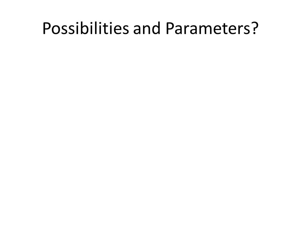 Possibilities and Parameters?