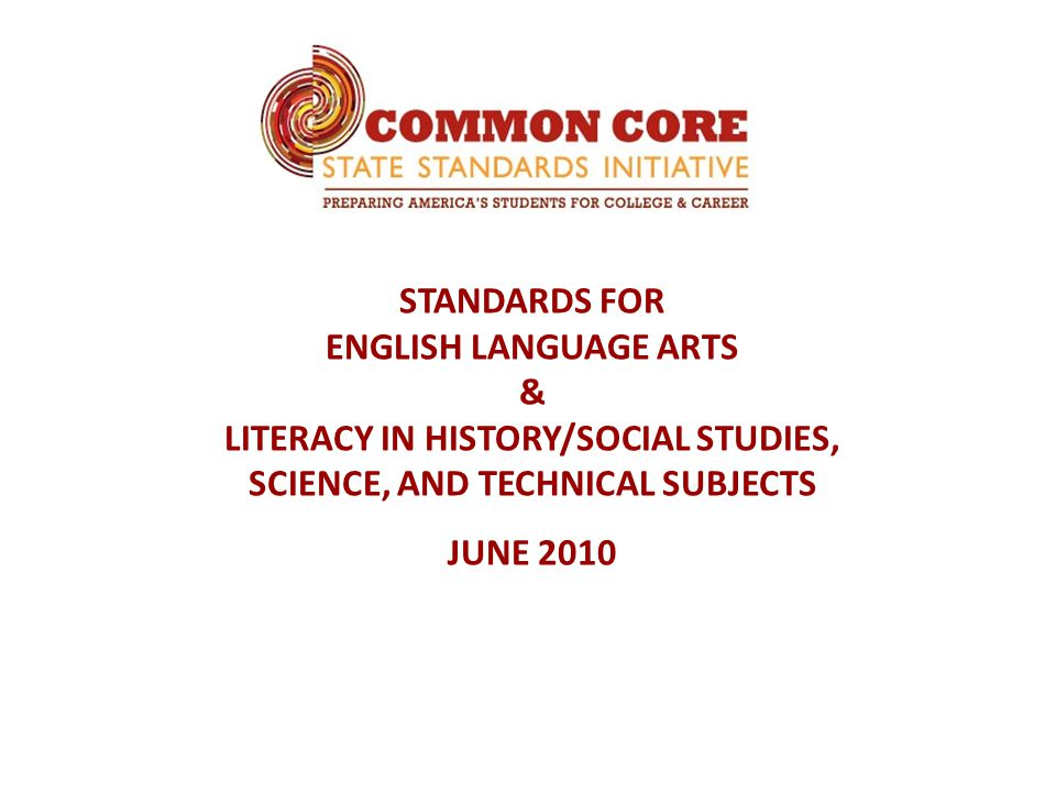 STANDARDS FOR ENGLISH LANGUAGE ARTS & LITERACY IN HISTORY/SOCIAL STUDIES, SCIENCE, AND TECHNICAL SUBJECTS JUNE 2010