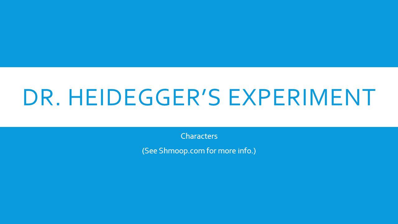 DR. HEIDEGGER'S EXPERIMENT Characters (See Shmoop.com for more info.)