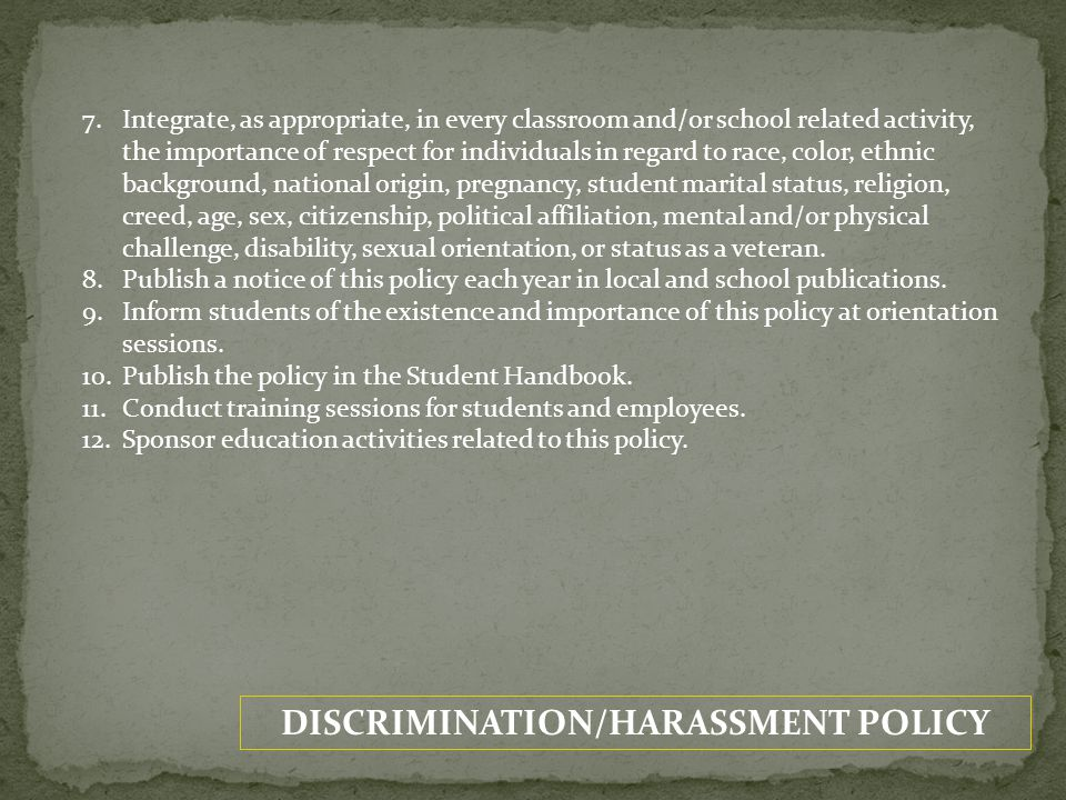 DISCRIMINATION/HARASSMENT POLICY X.REPORTING A.All employees, non-employees, and students have a responsibility to maintain a positive learning, work and school activity environment by reporting all incidents or suspected incidents of discrimination and/or harassment involving themselves or others.