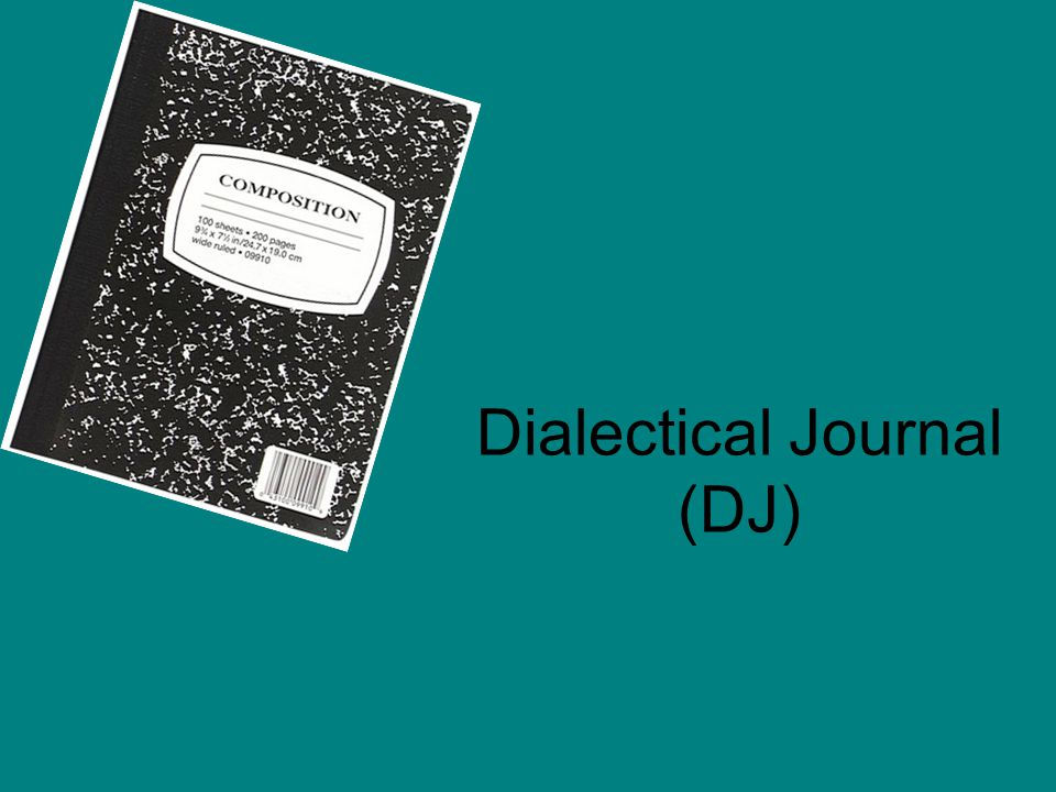 Dialectical Journal (DJ)