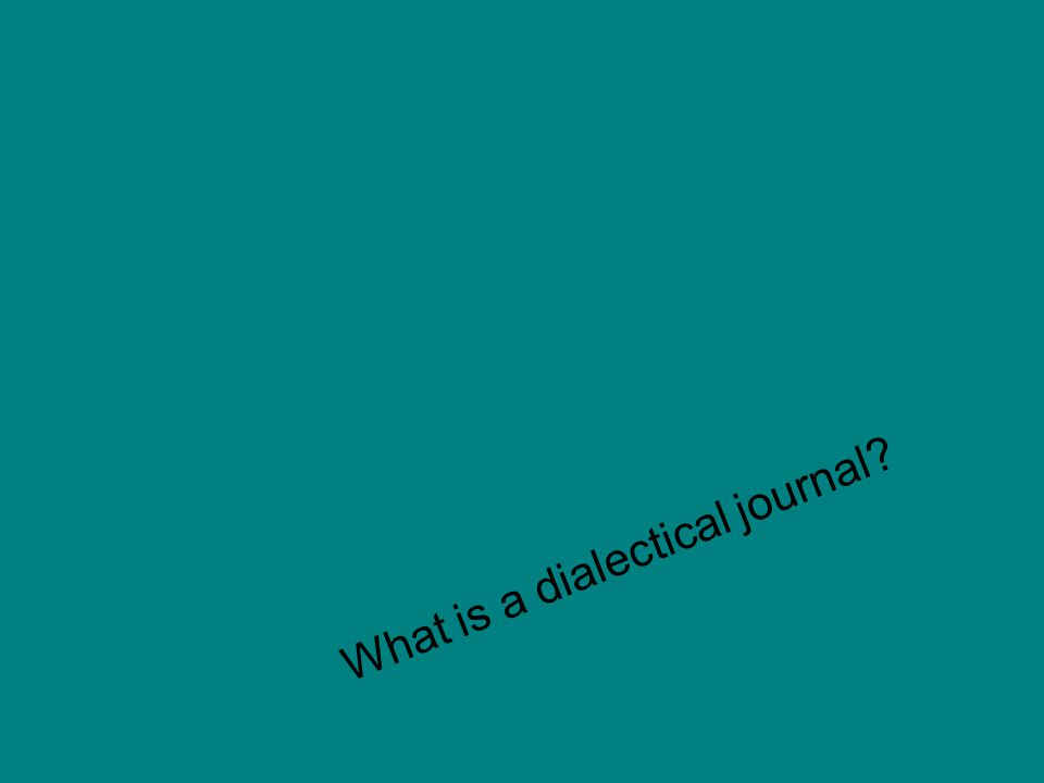What is a dialectical journal