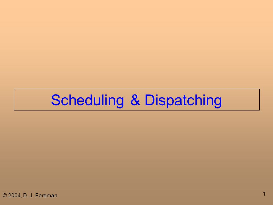 © 2004, D.J. Foreman 2 What is Scheduling .