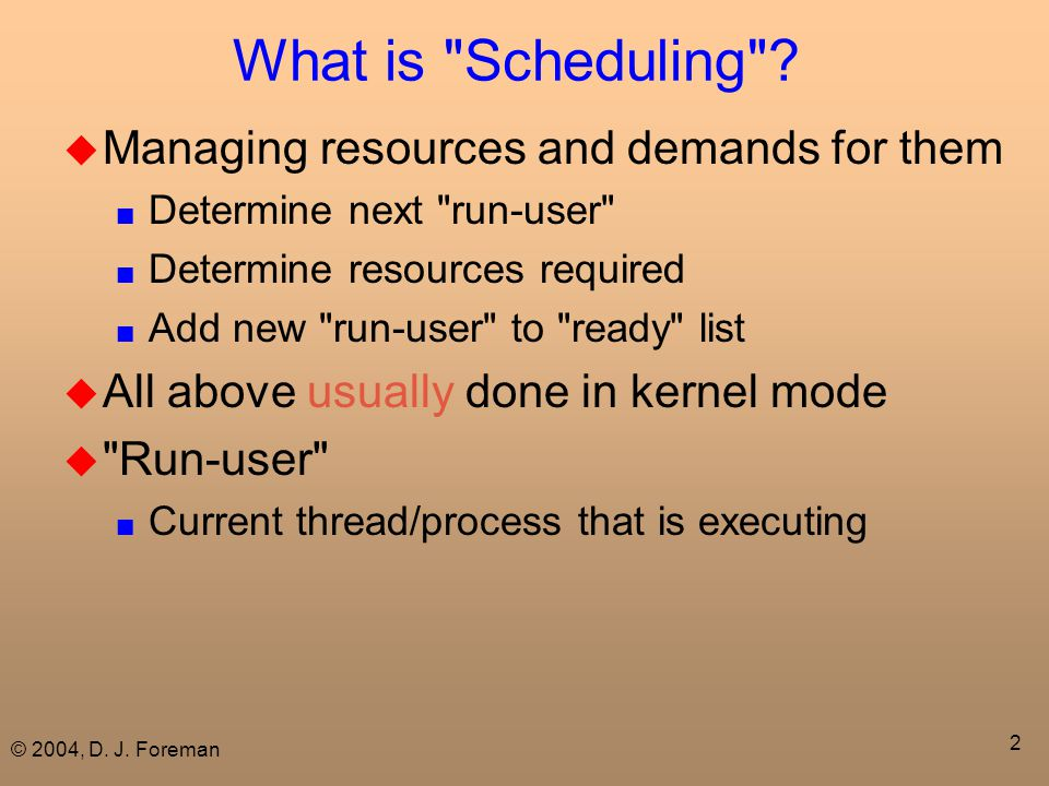 © 2004, D. J. Foreman 2 What is Scheduling .