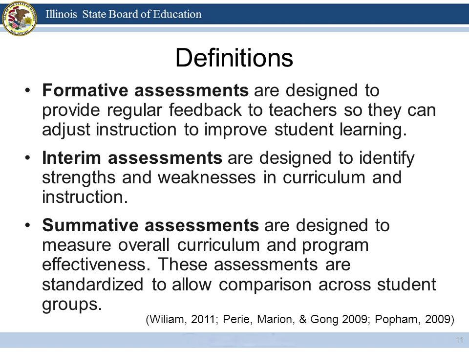 Definitions Formative assessments are designed to provide regular feedback to teachers so they can adjust instruction to improve student learning.