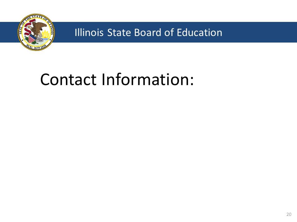 Illinois State Board of Education Contact Information: 20