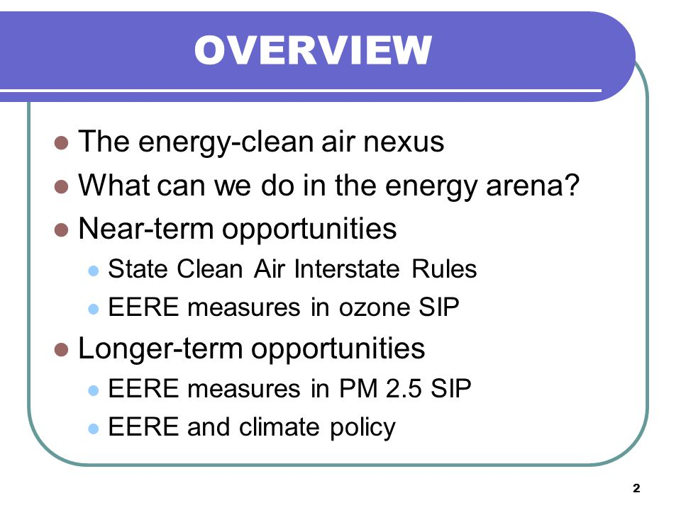 2 OVERVIEW The energy-clean air nexus What can we do in the energy arena.