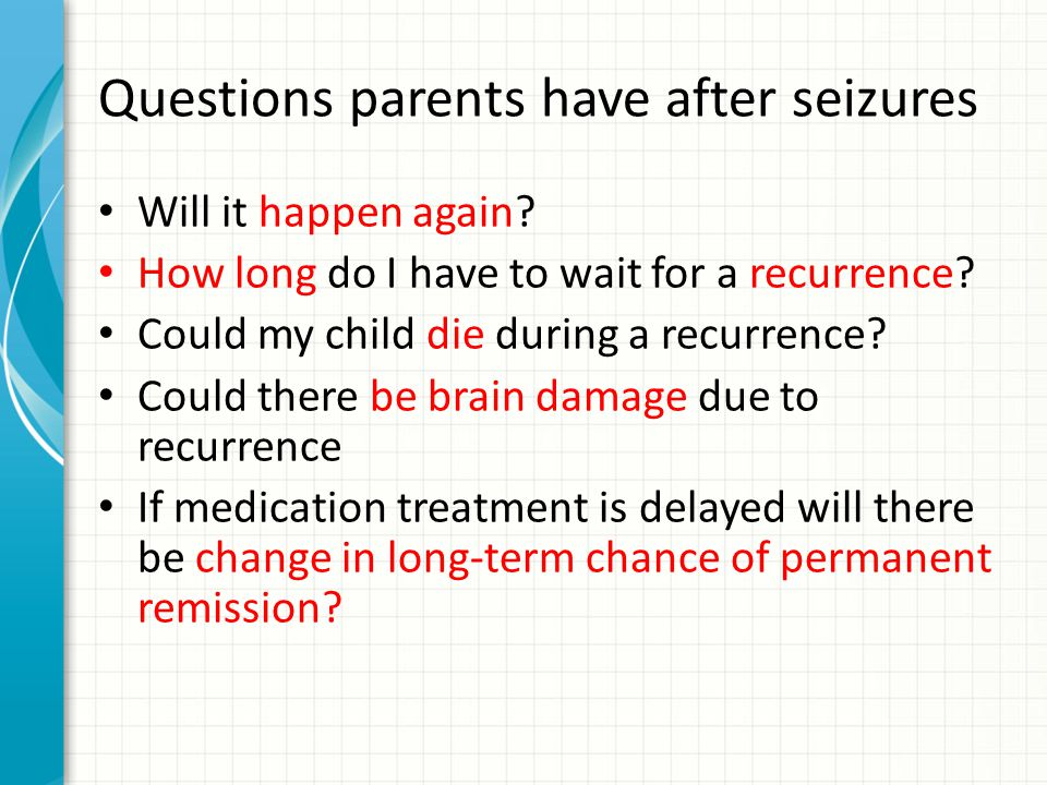 Questions parents have after seizures Will it happen again.
