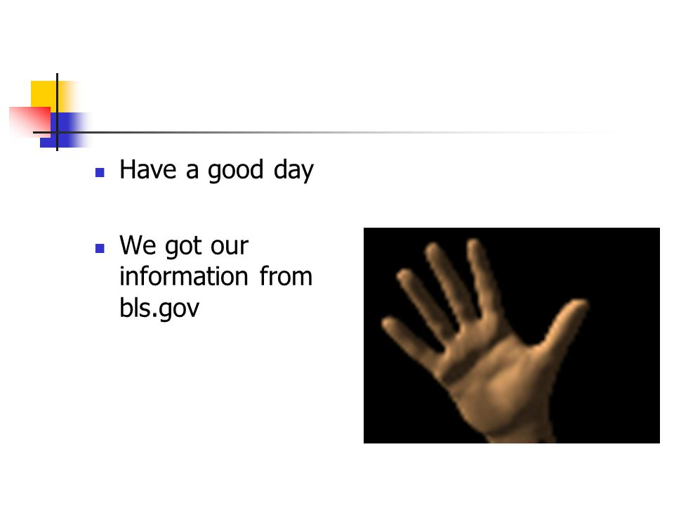 Have a good day We got our information from bls.gov