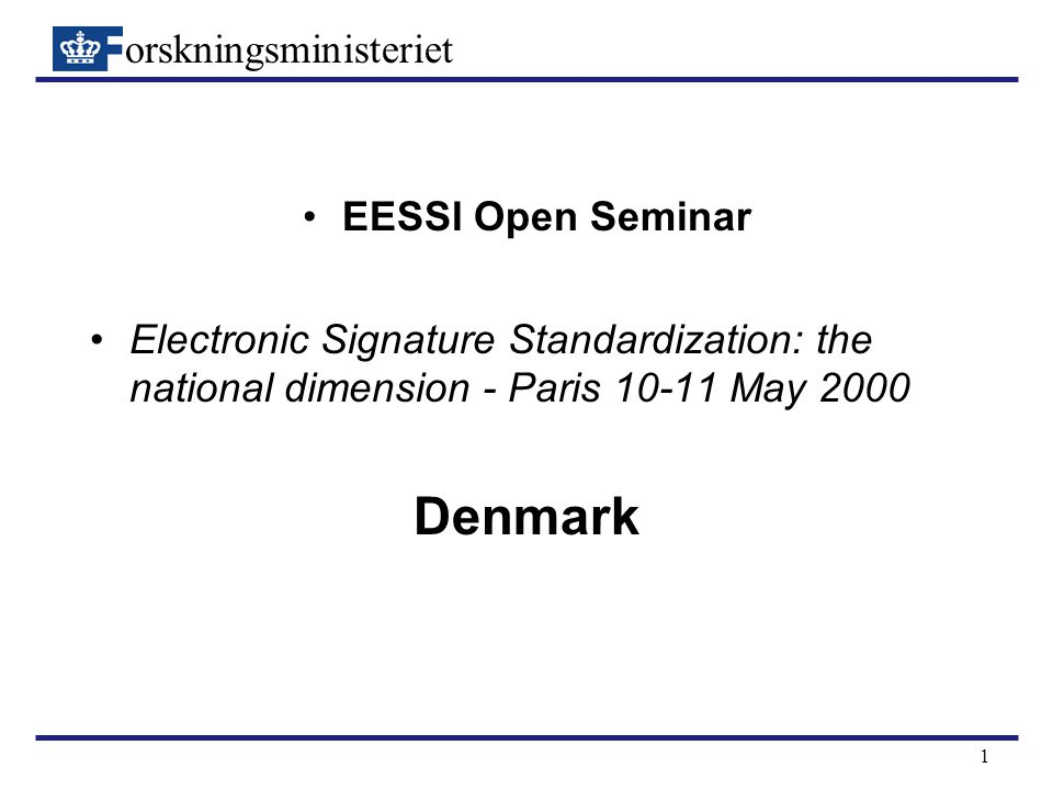 orskningsministeriet 2 Denmark- Bill on electronic signatures (1) Lov om elektroniske signaturer introduced in Parliament on 22 March 2000 expected to be adopted in June 2000 enters into force on 1st October 2000 soon available in english