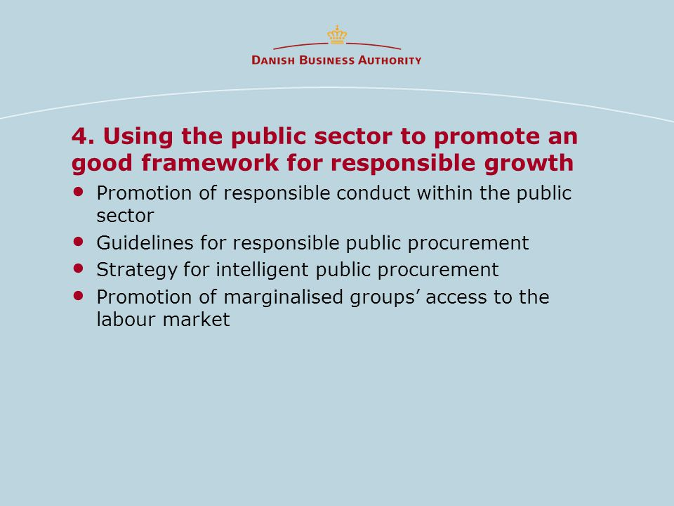 4. Using the public sector to promote an good framework for responsible growth Promotion of responsible conduct within the public sector Guidelines fo