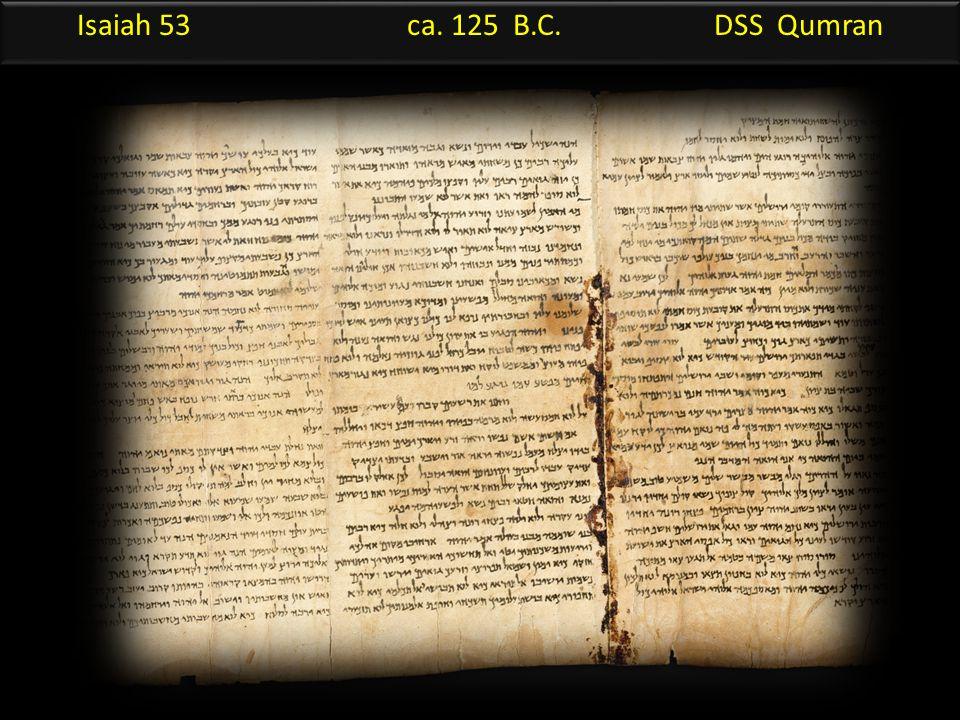 Isaiah 53 ca. 125 B.C. DSS Qumran
