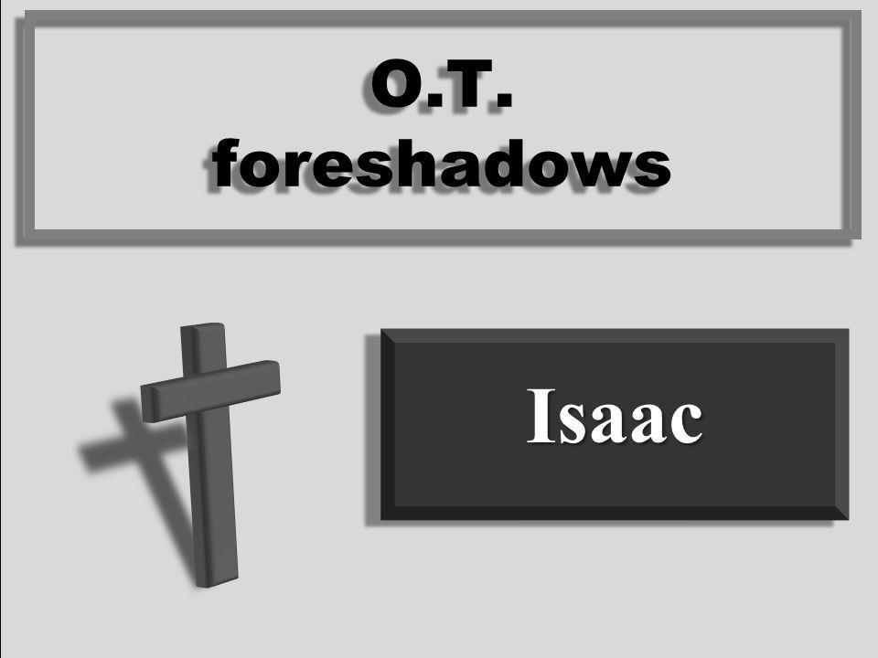 IsaacIsaac O.T. foreshadows