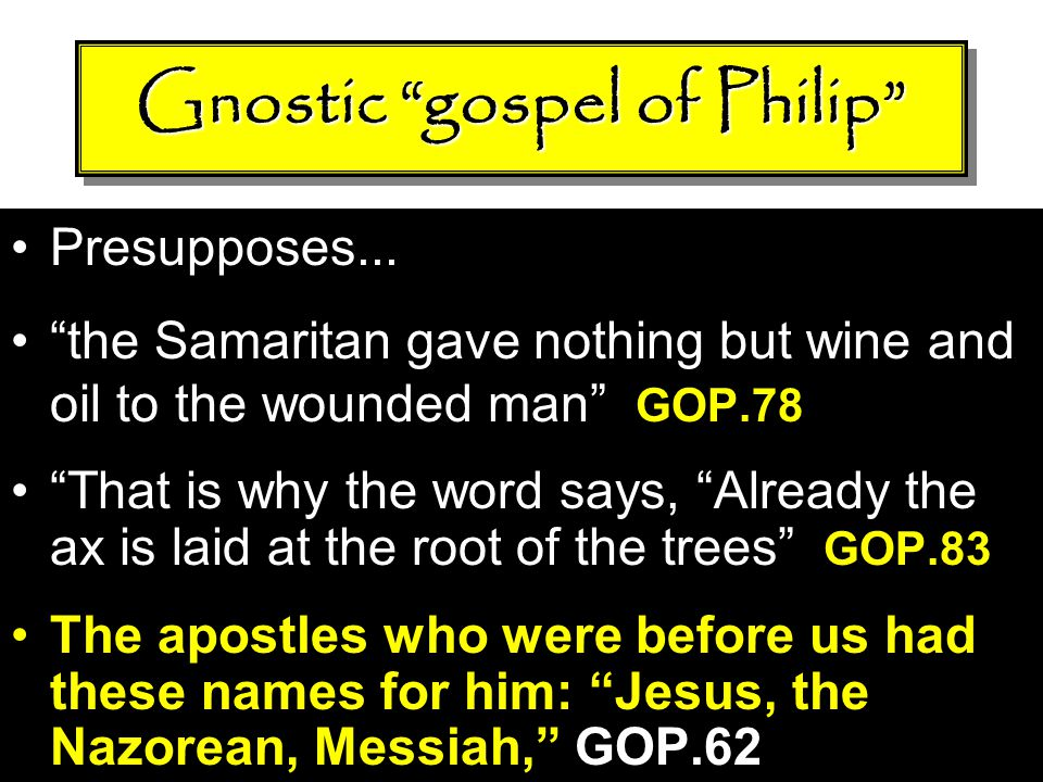 """Presupposes... """"the Samaritan gave nothing but wine and oil to the wounded man"""" GOP.78 """"That is why the word says, """"Already the ax is laid at the root"""