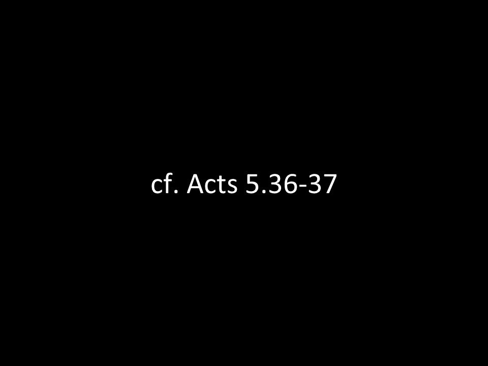 cf. Acts 5.36-37