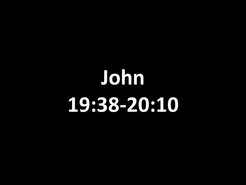 John 19:38-20:10