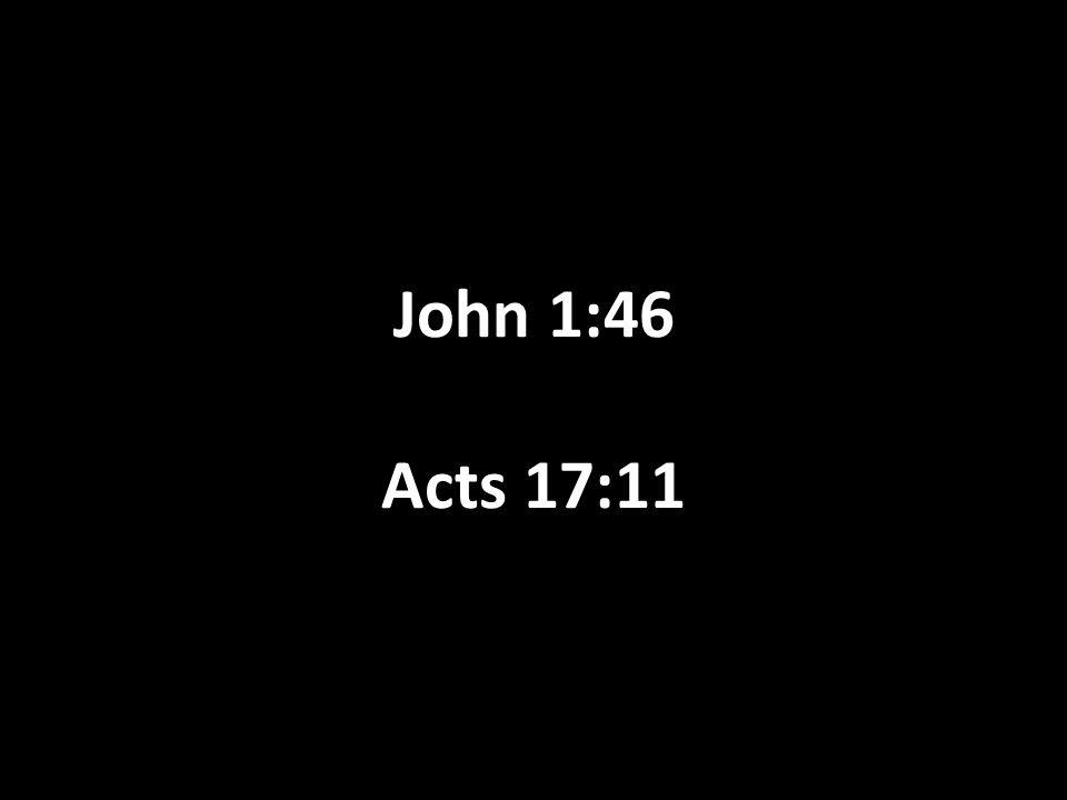John 1:46 Acts 17:11